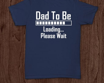 Dad to be loading t-shirt tee shirt tshirt Christmas dad father daddy family fun father's day grandfather family gift best father to be dad