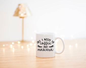 All I Need Is Coffee And Mascara Mug- Makeup Lover Mug- Gifts For Her- Funny Coffee Mugs- Mascara Mug- Mom Mug