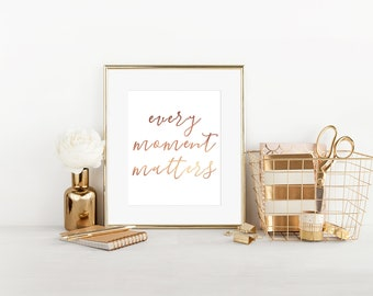 Every Moment Matters, Real Foil Print, Wall Hanging, Wall Decor, Wall Decal, Home Decor, Quote Print, Quote Art, Quote Wall Art, Rose Gold,