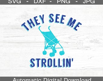 They See Me Strollin SVG, DXF, png, jpg - Digital Files ONLY - Stroller Svg