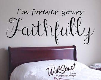 I am Forever Yours Faithfully, Bedroom Wall Decal, Master Bedroom Wall Art, Wall Graphic, Inspirational Wall Decal