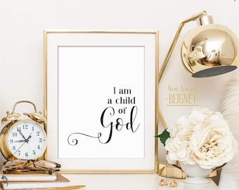 "I am a Child of God - Printable Instant Download - 8x10"" AND 11x14"""