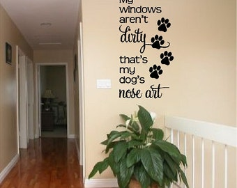 My Windows Aren't Dirty....Dog Wall Quotes Sayings Removable Dog Wall Decal Words Lettering Item #2