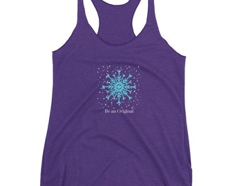 Unique Snowflake / Be An Original / One Of A Kind / Yourself/ Empowerment / Independent / Special / Comfy & Soft Women's Racerback Tank