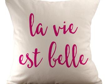 La vies est belle - Cushion Cover - 18x18 - Choose your fabric and font colour