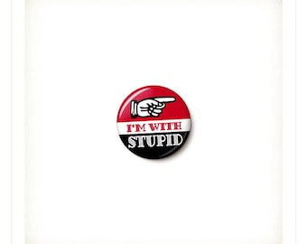 I'm With Stupid Button or Magnet - Funny Stupid Pin - I'm With Stupid Badge - One Inch Pinback Button - One Inch Round Magnet
