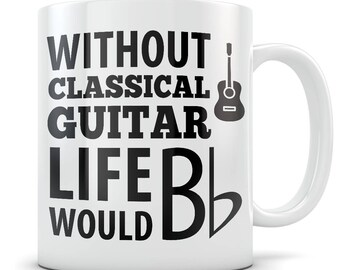 Classical guitar gift, Classical guitar mug, Classical guitar gift for men, Classical guitar gift idea, Classical guitar  life would bflat