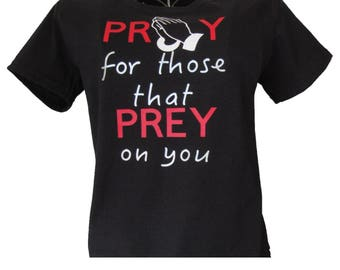 Pray for those that pray on you shirt