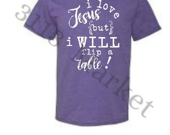 I love Jesus, but I WILL flip a table!  Tee in Retro Heather colors