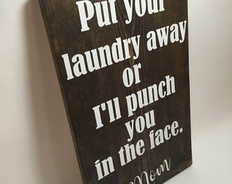 Put Your Laundry Away or I'll punch you in the face sign - Mom Sign