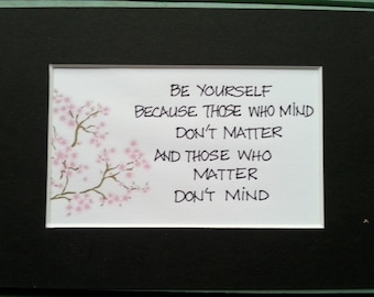 """Handwritten Inspirational Quote - """"Be yourself because those that mind don't matter and those who matter don't mind"""""""