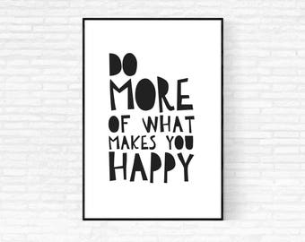 Do More of What Makes You Happy Printable Art - DIGITAL DOWNLOAD - Printable Poster Quote - Inspirational Quote Print - Motivational Quote