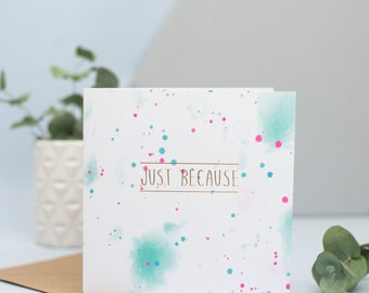 Just Because Card, gold foil card, just to say, a note to say, hello card, blank card, thinking of you
