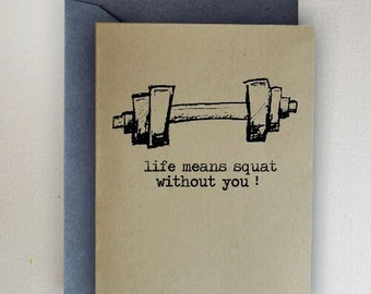 Life Means Squat Without You Valentines Day Card