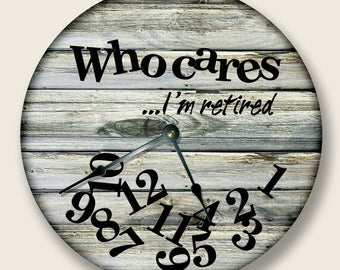 """WHO CARES I'm Retired Wall Clock - Weathered Beach Tan Board Pattern - Large 10.5"""" Wall Clock - Round Wall Clock - Cabin Clock - Home Decor"""