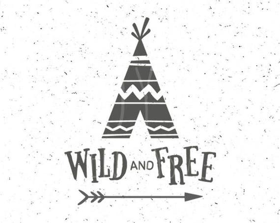 Wild And Free Svg File Teepee Svg Wild And Free Svg Wild Svg