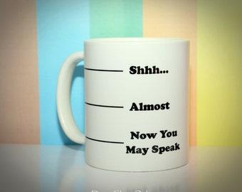 Funny Mug - Shhh - Unique Coffee Mugs - Personalized Mug - Custom Coffee Mug - Now you may speak mug Gift for Men - Gift for Coworker, Boss