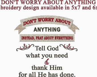 Don't Worry About Anything Tell God What you need and Thank Him for all He had done embroidery