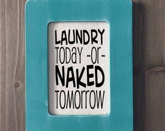 Laundry Room Sign - Laundry Today or Naked Tomorrow (Item 1289B)