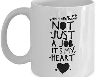 Homeschooling. Not just a job, it's my heart, mug, cup