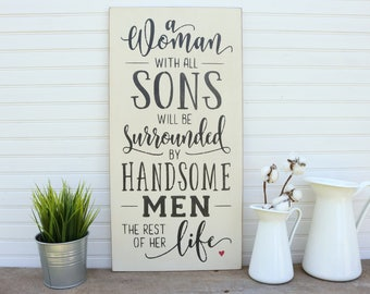 A Woman With All Sons, Will Be Surrounded By Handsome Men All Her Life, Farmhouse Decor, Gift for mom, from son, mothers day gift