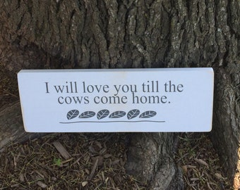 I will love you till the cows come home sign