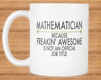 Freakin Awesome Mathematician Artist Mug Gift ~Because Freakin Awesome Is Not An Official Job Title ~ Mugs With Funny Sayings
