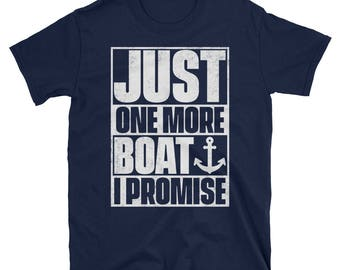 Just One More Boat I Promise T-Shirt - Gift for Sailors - Sailing Tee