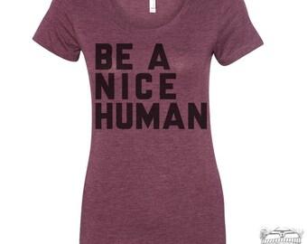 Womens BE A NICE HUMAN Lightweight Tri Blend t shirt [+Colors] s m l xl xxl Hand Screen Printed Zen Threads custom