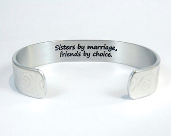 "READY TO SHIP Sister-In-Law Gift - Sisters by marriage, friends by choice. ~  Maid of Honor Gift / Birthday Gift - 1/2""message cuff"