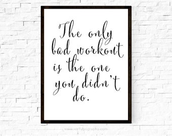Typography Print Exercise Print The only bad workout is...  Fitness Quote Weight Loss Print Wall Decor Motivational Print Black White Print