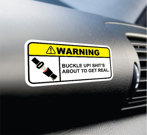 Buckle up shits about to get real funny bumper sticker