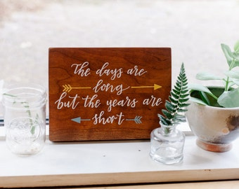 The Days Are Long But The Years Are Short, Hand Lettered Wood Sign