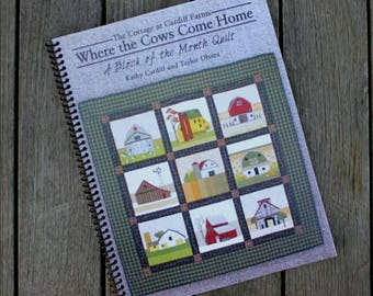Sale!!!  Sale!!    Where The Cows Come Home   Spiral-bound Block of the Month Quilt   BY: Kathy Cardiff & Taylor Olvera