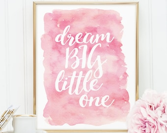 Dream big little one, PRINTABLE pink watercolor nursery wall art quote P109