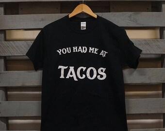 You Had Me At Tacos T Shirt