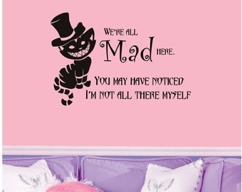 "Cheshire Cat quote-We're All Mad Here- Wall Decal- (22"" X 15"")"