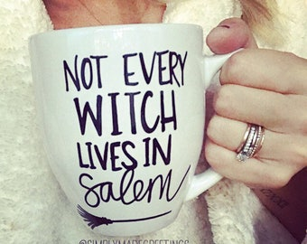 Not every witch lives in Salem mug, funny fall mug, Halloween, mug for witches, funny mug, statement Mug, message mug