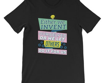 Either We Invent Ourselves Or Let Others Do For Us T-Shirt