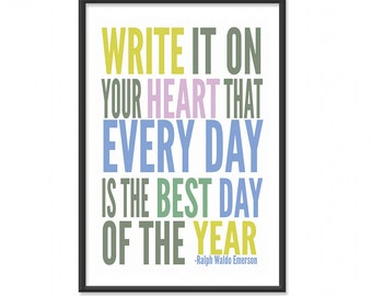 Inspirational Quotes / Write it on your Heart that Every Day is the Best Day of the Year - Ralph Waldo Emerson - 13x19 Art Print