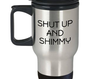 Funny Belly Dance Travel Mug - Belly Dancer Present - Shut Up And Shimmy - Bellydance