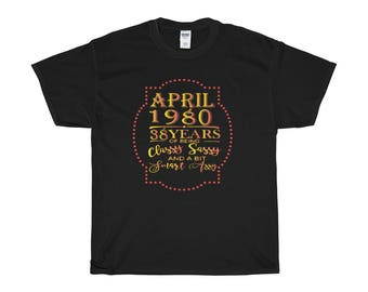 April 1980 38 Years Of Being Classy Sassy And A Bit Smart Assy T Shirt
