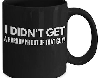 Blazing Saddles inspired - I didn't Get a Harrumph Novelty Mug - Blazing Saddles Coffee Mug