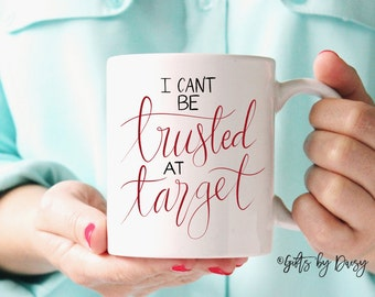 Funny Mugs, Gifts for Her, Can't be trusted at target, Mom Mugs, Wife Gift, Funny Coffee Mugs, gift, best friend gift, gifts for Women m-264
