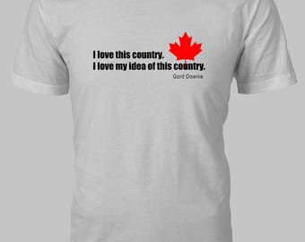 I love this Country. I love my idea of this country. Gord Downie quote The Tragically Hip Custom t-shirt men woman gift