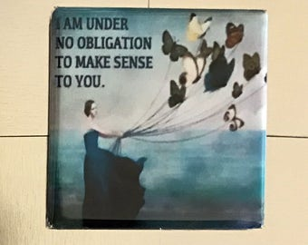 I am under no obligation...Custom made 1.5 x 1.5  magnet