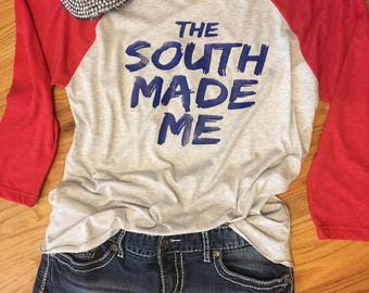 The South Made Me Raglan --- Southern Made --- Southern Pride