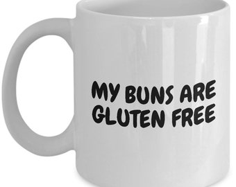Funny Gluten Mug - Gluten Free Gift - Celiac Awareness - My Buns Are Gluten Free