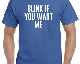 Blink If You Want Me Funny Shirt T Shirt Gift