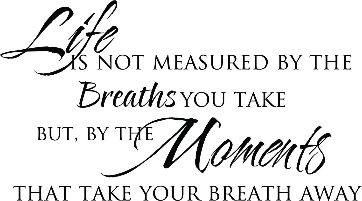 Life Is Not Measured By The Breaths Quote Life Is Not Measuredthe Breaths You Take But By36X20
